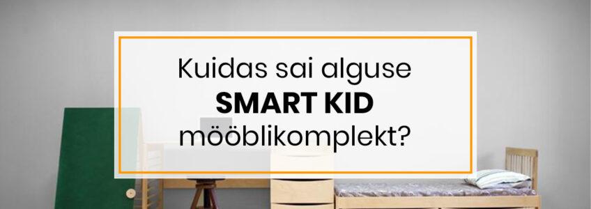 Smart kid mööblikomplekti sünnilugu